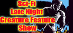 Sci-Fi Late Night Creature Feature Show