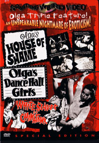 OLGA'S HOUSE OF SHAME / WHITE SLAVES OF CHINATOWN / OLGA'S DANCE HALL GIRLS - Special Edition DVD