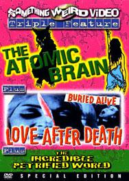 ATOMIC BRAIN / LOVE AFTER DEATH / INCREDIBLE PETRIFIED WORLD - Special Edition DVD