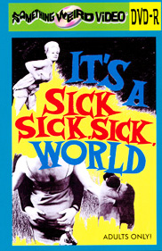 IT'S A SICK SICK SICK WORLD - DVD-R