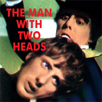 MAN WITH TWO HEADS - Download
