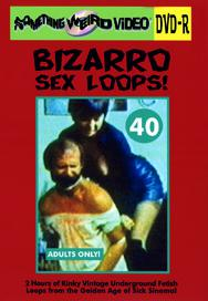 BIZARRO SEX LOOPS VOL 40 - DVD-R