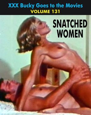 BUCKY BEAVER'S STAGS LOOPS AND PEEPS VOL 131: SNATCHED WOMEN - Download