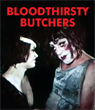 BLOODTHIRSTY BUTCHERS - Download